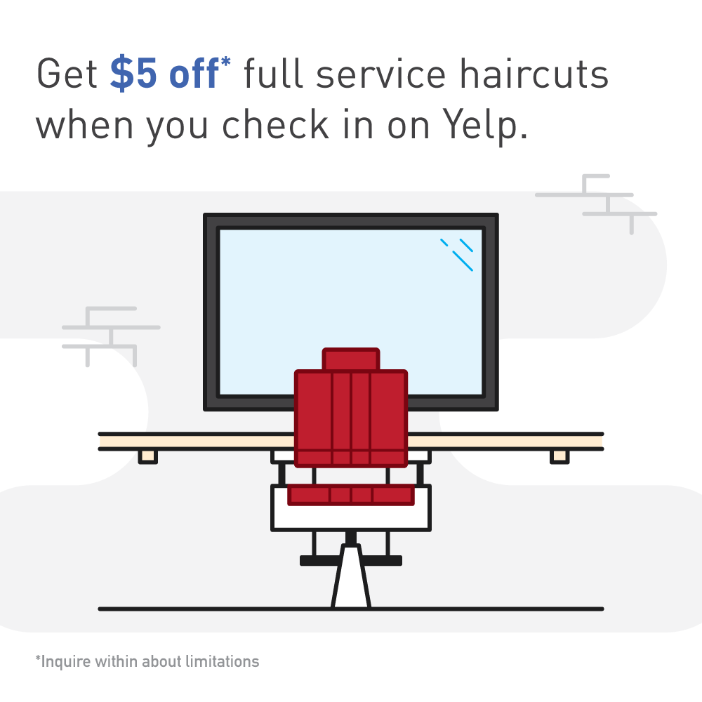 Get $5 off full service haircuts when you check in on Yelp. Inquire within about limitations.